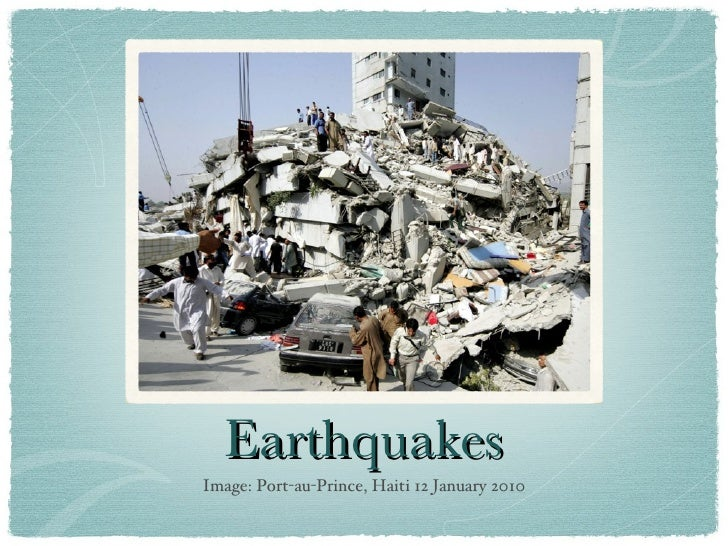 Earthquakes <ul><li>Image: Port-au-Prince, Haiti 12 January 2010 </li></ul>