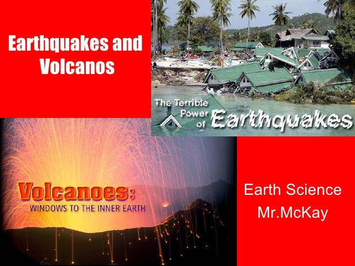 Earthquakes and  Volcanos Earth Science Mr.McKay