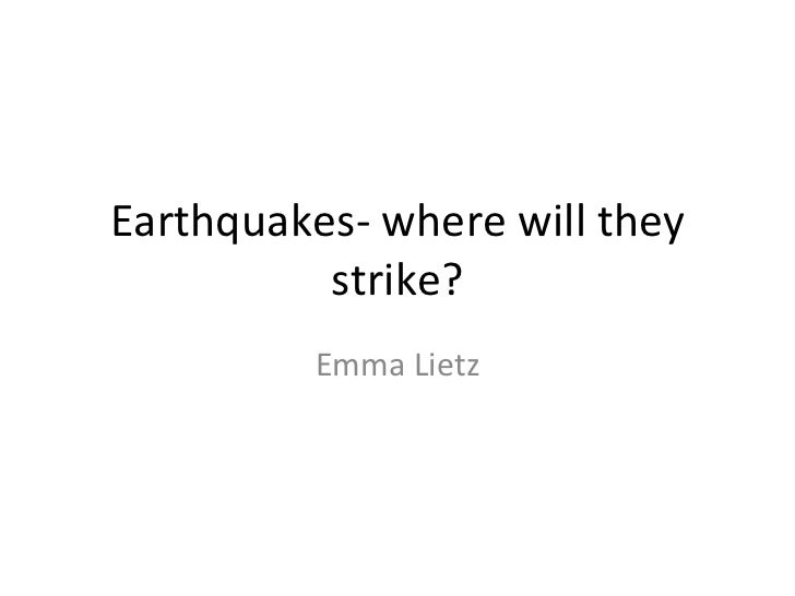 Earthquakes- where will they strike? Emma Lietz