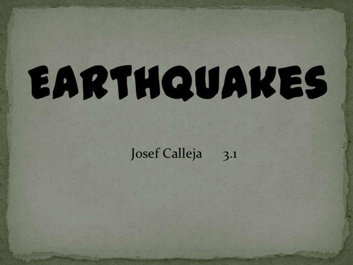 Earthquakes <br />Josef Calleja      3.1      .<br />
