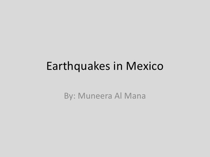 Earthquakes in Mexico<br />By: Muneera Al Mana<br />