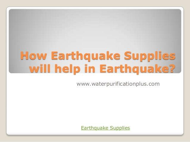 How Earthquake Supplieswill help in Earthquake?www.waterpurificationplus.comEarthquake Supplies