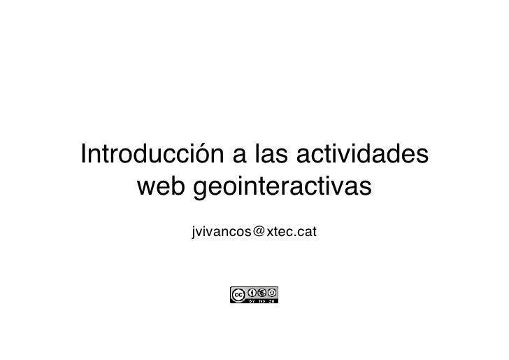 Introducción a las actividades      web geointeractivas          jvivancos@xtec.cat