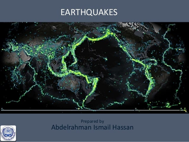 EARTHQUAKES  Prepared by  Abdelrahman Ismail Hassan