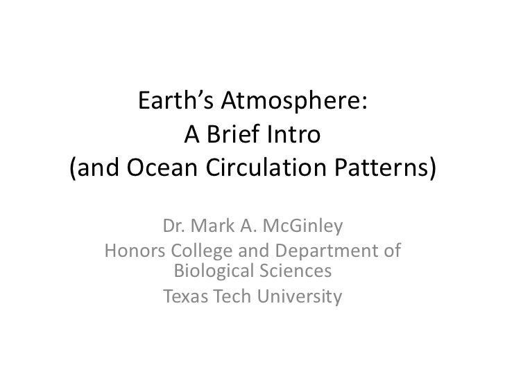Earth's Atmosphere:          A Brief Intro(and Ocean Circulation Patterns)         Dr. Mark A. McGinley   Honors College a...