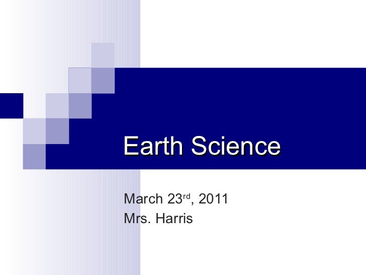 Earth Science March 23 rd , 2011 Mrs. Harris