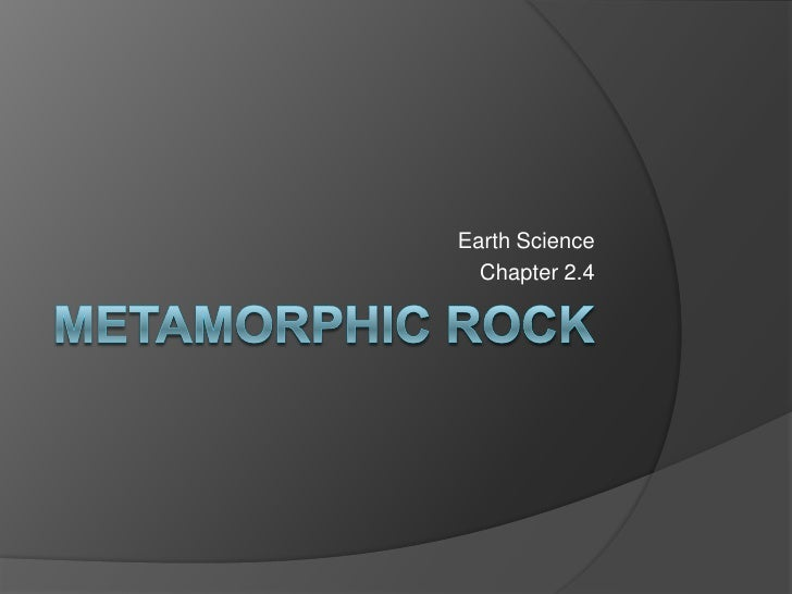 Metamorphic rock<br />Earth Science<br />Chapter 2.4<br />
