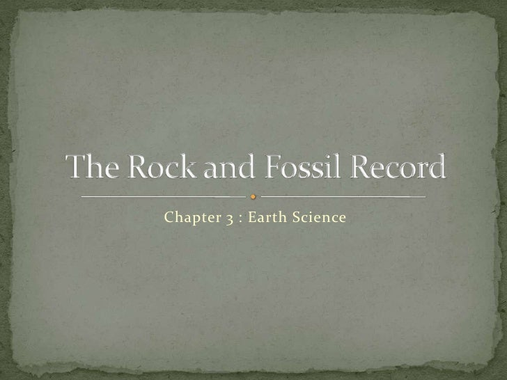 Chapter 3 : Earth Science<br />The Rock and Fossil Record<br />
