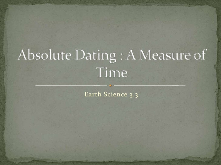 Earth Science 3.3<br />Absolute Dating : A Measure of Time<br />