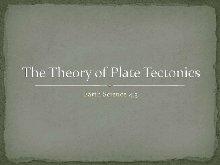 Earth Science 4.3 : The Theory of Plate Tectonics