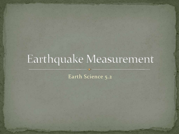 Earth Science 5.2<br />Earthquake Measurement<br />
