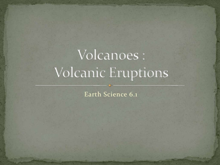 Earth Science 6.1<br />Volcanoes : Volcanic Eruptions<br />