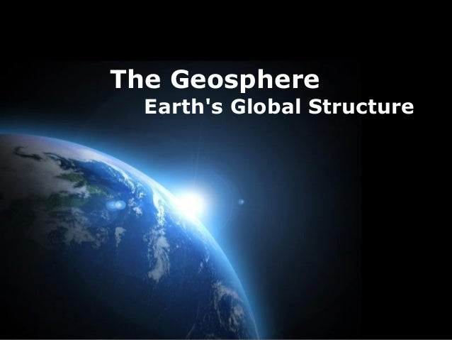 The Geosphere Earth's Global Structure