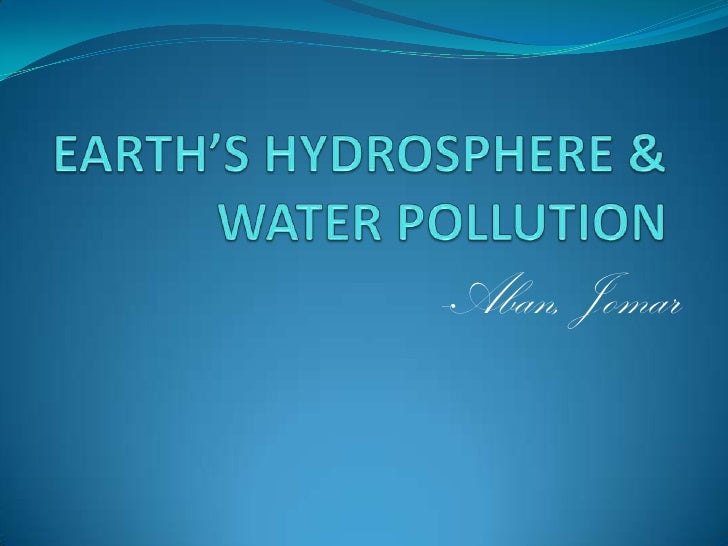EARTH'S HYDROSPHERE & WATER POLLUTION<br />-Aban, Jomar<br />