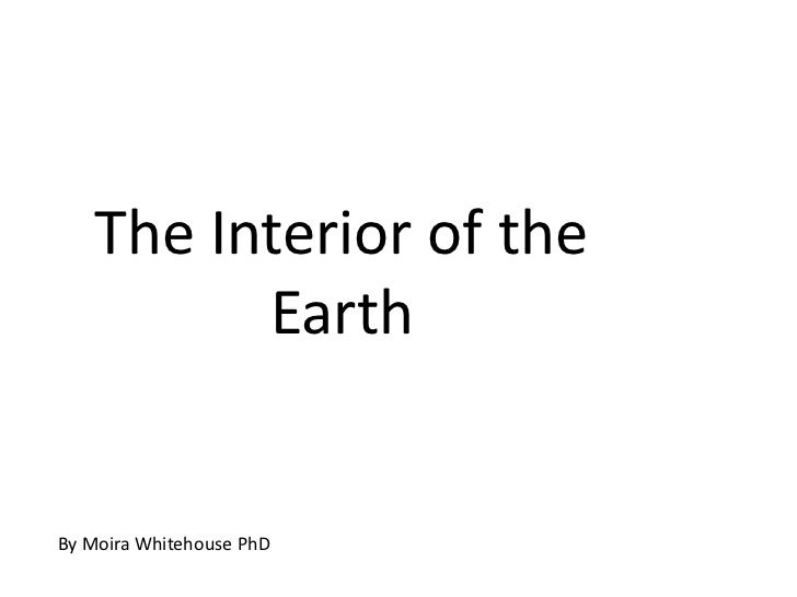 The Interior of the          EarthBy Moira Whitehouse PhD