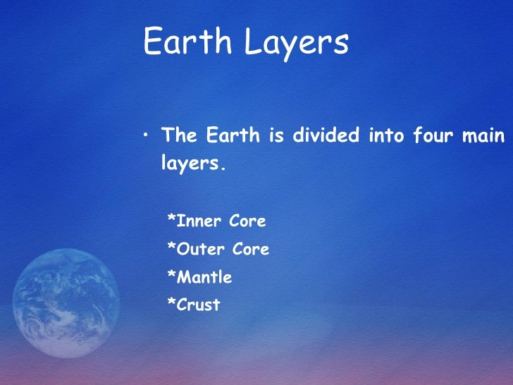 Earth Layers   <ul><li>The Earth is divided into four main layers. </li></ul><ul><ul><li>*Inner Core </li></ul></ul><ul><u...