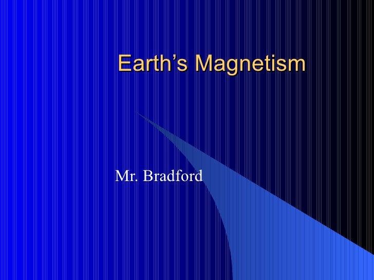 Earth's Magnetism Mr. Bradford