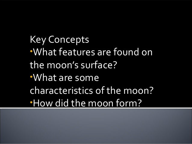 Earth's MoonsKey Concepts•What features are found onthe moon's surface?•What are somecharacteristics of the moon?•How did ...