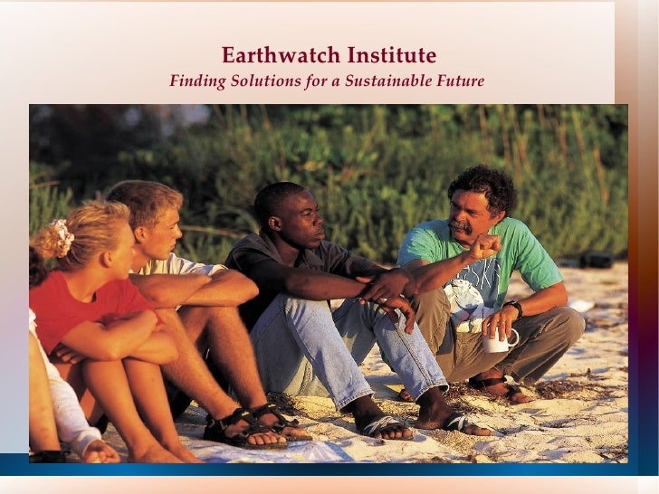Earthwatch Institute Finding Solutions for a Sustainable Future
