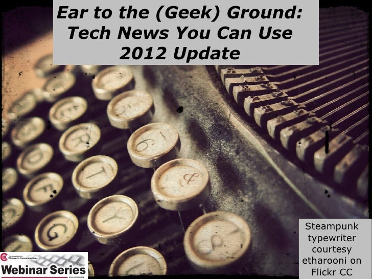 Ear to the (Geek) Ground: Tech News You Can Use       2012 Update                         Steampunk                       ...