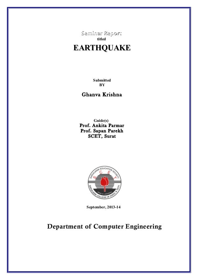 Seminar Report titled  EARTHQUAKE  Submitted BY  Ghanva Krishna  Guide(s)  Prof. Ankita Parmar Prof. Sapan Parekh SCET, Su...