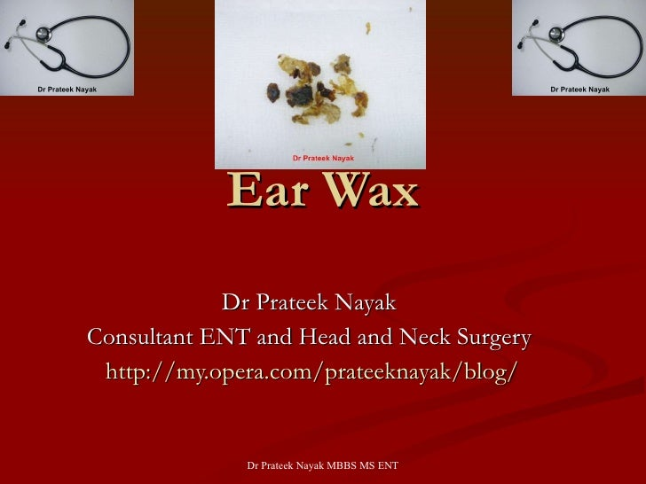 Ear Wax Dr Prateek Nayak  Consultant ENT and Head and Neck Surgery  http://my.opera.com/prateeknayak/blog/