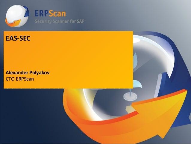 EAS-SEC  Alexander Polyakov CTO ERPScan