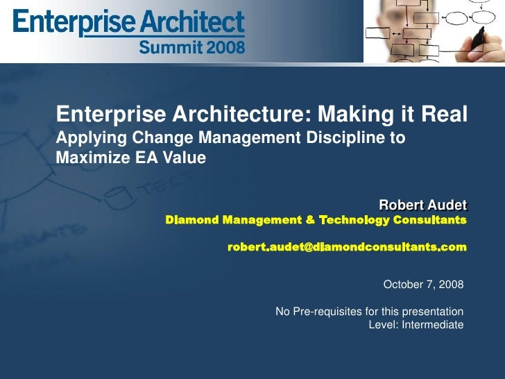 Enterprise Architecture: Making it Real Applying Change Management Discipline to Maximize EA Value                        ...