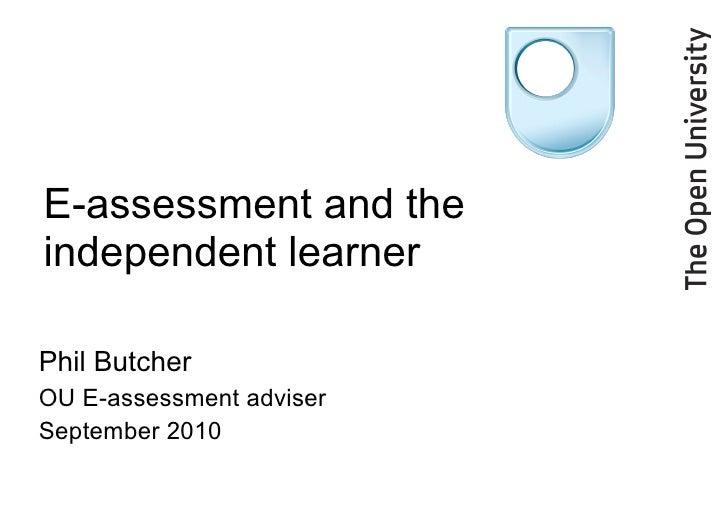 E-assessment and the independent learner  Phil Butcher OU E-assessment adviser September 2010