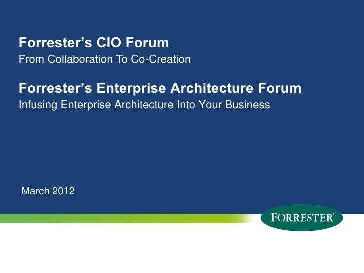 Forrester's CIO ForumFrom Collaboration To Co-CreationForrester's Enterprise Architecture ForumInfusing Enterprise Archite...