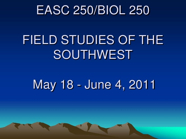 EASC 250/BIOL 250FIELD STUDIES OF THE SOUTHWEST May 18 - June 4, 2011<br />