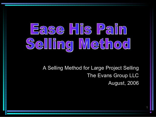 A Selling Method for Large Project Selling                   The Evans Group LLC                            August, 2006  ...