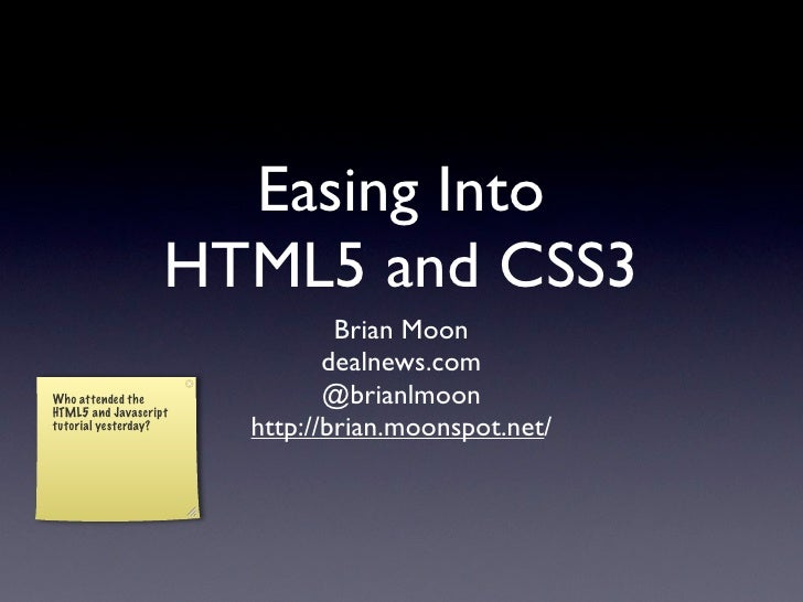Easing Into                   HTML5 and CSS3                               Brian Moon                              dealnew...