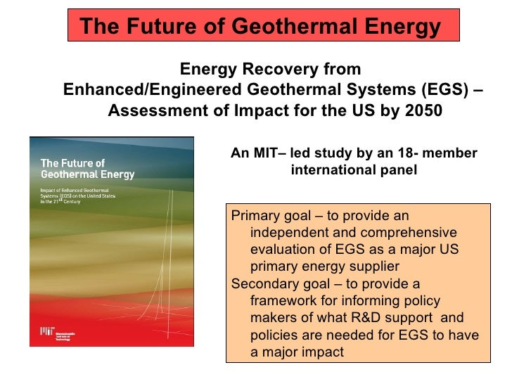 The Future of Geothermal Energy  Energy Recovery from  Enhanced/Engineered Geothermal Systems (EGS) – Assessment of Impact...