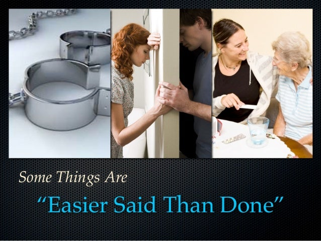 """Some Things Are  """"Easier Said Than Done"""""""