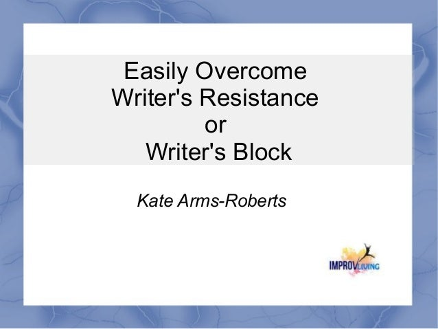 Easily Overcome Writer's Resistance or Writer's Block Kate Arms-Roberts