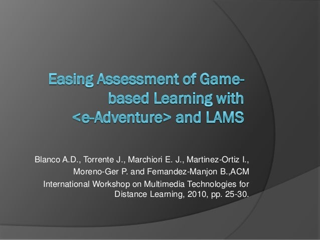 Blanco A.D., Torrente J., Marchiori E. J., Martinez-Ortiz I.,           Moreno-Ger P. and Femandez-Manjon B.,ACM  Internat...