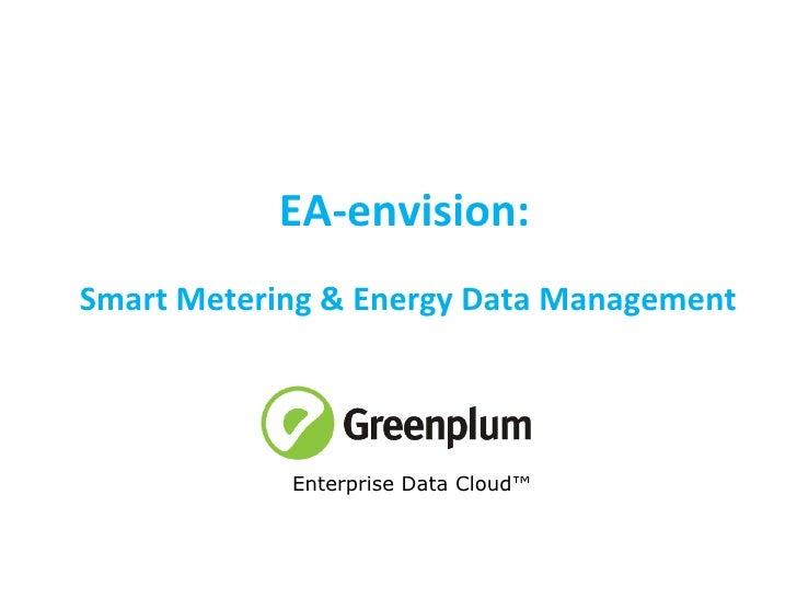 EA-envision:   Smart Metering & Energy Data Management Enterprise Data Cloud™