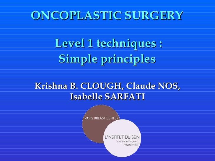 ONCOPLASTIC SURGERY  Level 1 techniques : Simple principles  Krishna B. CLOUGH, Claude NOS, Isabelle SARFATI