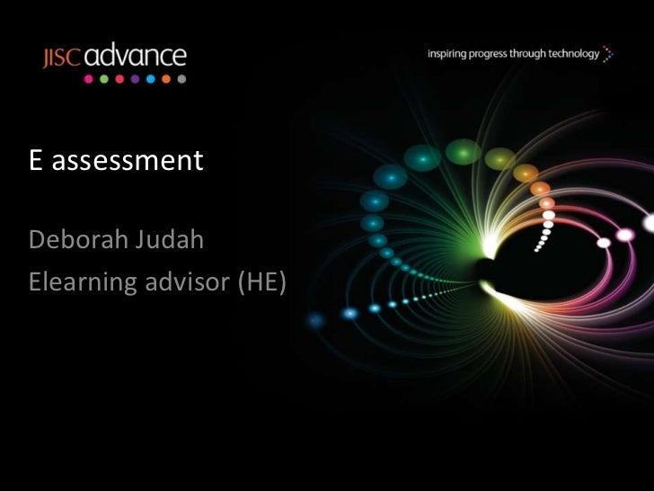 E assessmentDeborah JudahElearning advisor (HE)