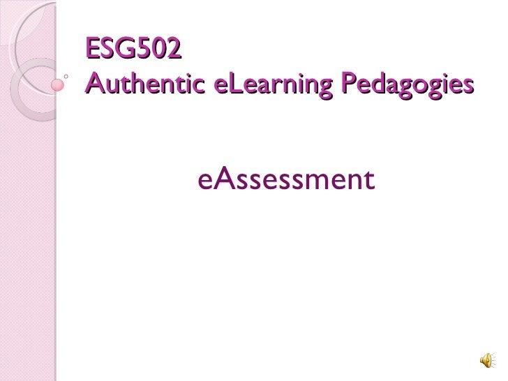 ESG502  Authentic eLearning Pedagogies eAssessment