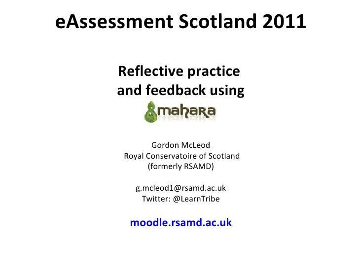 eAssessment Scotland 2011 Reflective practice  and feedback using Mahara Gordon McLeod  Royal Conservatoire of Scotland (f...