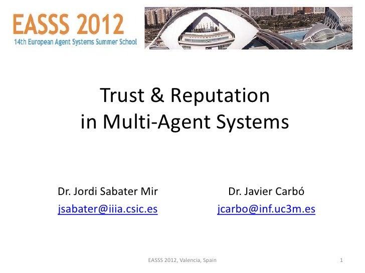 Trust & Reputation    in Multi-Agent SystemsDr. Jordi Sabater Mir                              Dr. Javier Carbójsabater@ii...