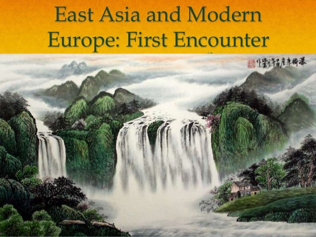 East Asia and ModernEurope: First Encounter