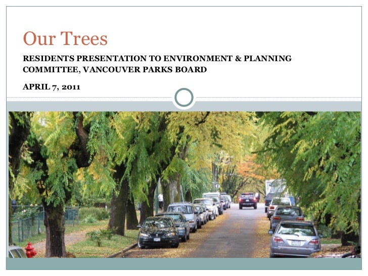 RESIDENTS PRESENTATION TO ENVIRONMENT & PLANNING COMMITTEE, VANCOUVER PARKS BOARD  APRIL 7, 2011 Our Trees