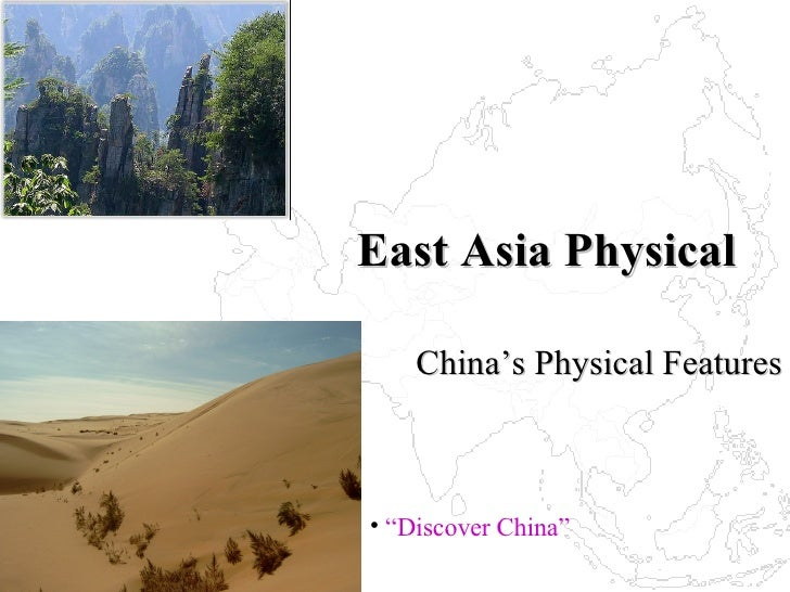 """East Asia Physical China's Physical Features <ul><li>"""" Discover China"""" </li></ul>"""