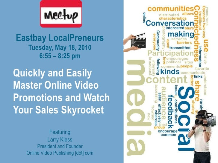 Quickly and Easily Master Online Video Promotions and Watch Your Sales Skyrocket Eastbay LocalPreneurs Tuesday, May 18, 20...