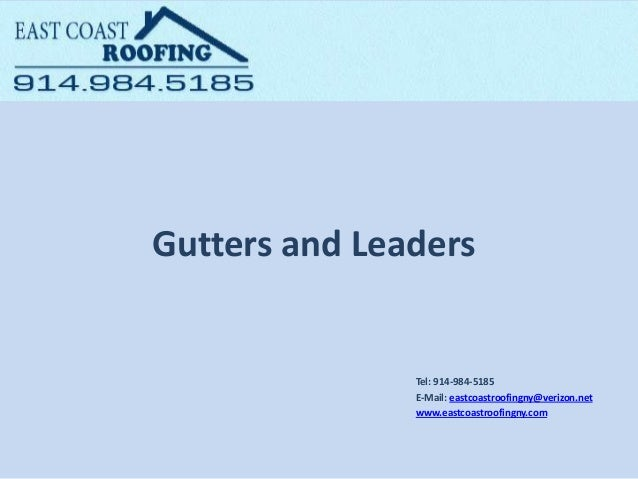 Gutters and Leaders Tel: ​914-984-5185 E-Mail: eastcoastroofingny@verizon.net www.eastcoastroofingny.com