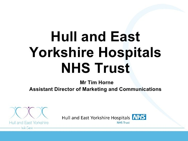 Hull and East Yorkshire Hospitals NHS Trust   Mr Tim Horne Assistant Director of Marketing and Communications