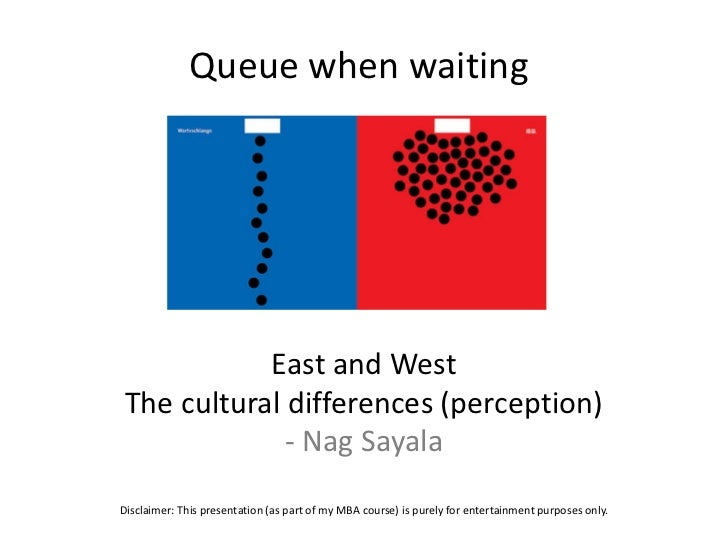Queue when waiting            East and West The cultural differences (perception)              - Nag SayalaDisclaimer: Thi...